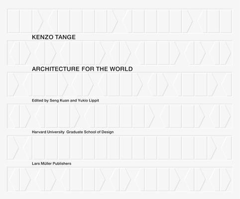 Kenzo Tange: Architecture for the World