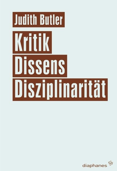 Kritik, Dissens, Disziplinarität (Unbedingte Universitäten)