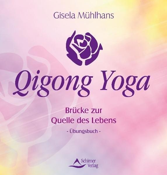 Qigong Yoga: Brücke zur Quelle des Lebens - Übungsbuch