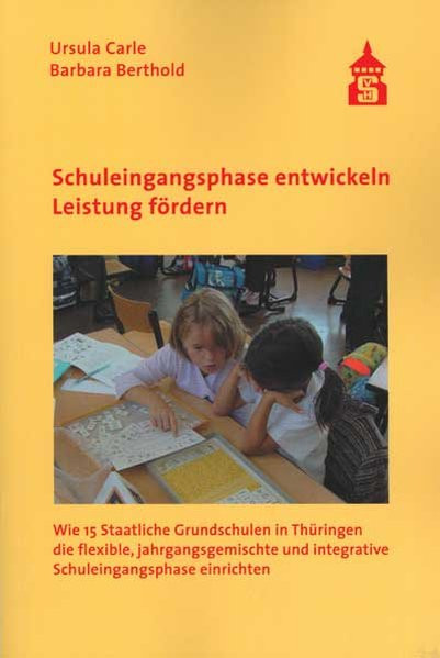 Schuleingangsphase entwickeln - Leistung fördern: Wie 15 Staatliche Grundschulen in Thüringen die fl
