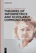 Theories of Informetrics and Scholarly Communication