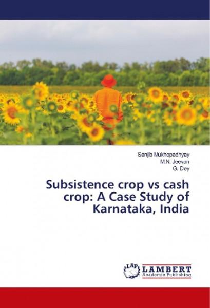 Subsistence crop vs cash crop: A Case Study of Karnataka, India