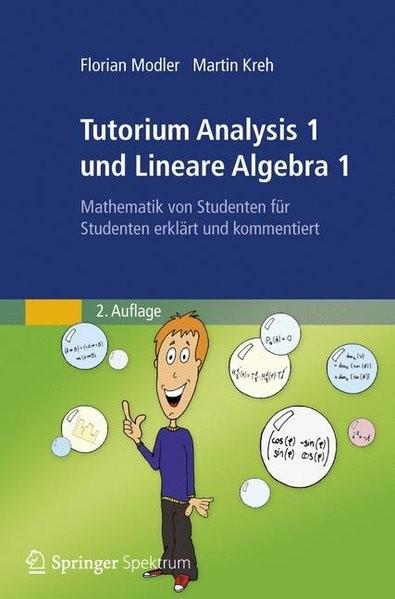 Tutorium Analysis 1 und Lineare Algebra 1: Mathematik von Studenten für Studenten Erklärt und Kommen