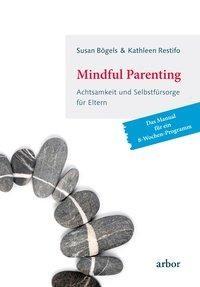 Mindful Parenting - Achtsamkeit und Selbstfürsorge für Eltern