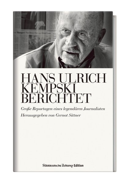 Hans Ulrich Kempski berichtet: Große Reportagen eines legendären Journalisten
