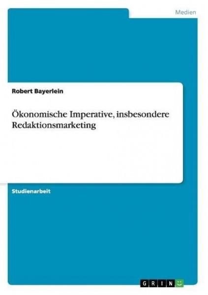 Ökonomische Imperative, insbesondere Redaktionsmarketing