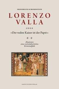 """Lorenzo Valla oder """"Der wahre Kaiser ist der Papst"""""""