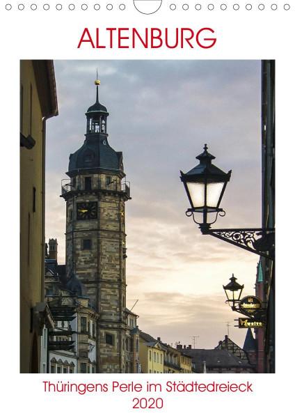 Altenburg - Thüringens Perle im Städtedreieck Leipzig-Chemnitz-Gera (Wandkalender 2020 DIN A4 hoch)