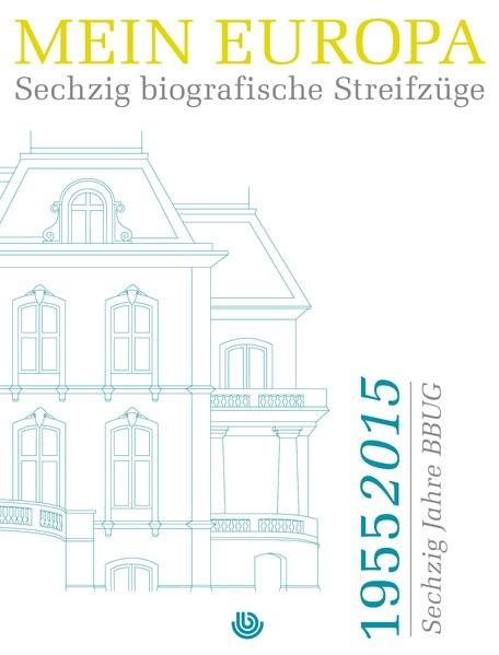 Mein Europa: Sechzig biografische Streifzüge 1955 - 2015 Sechzig Jahre BBUG