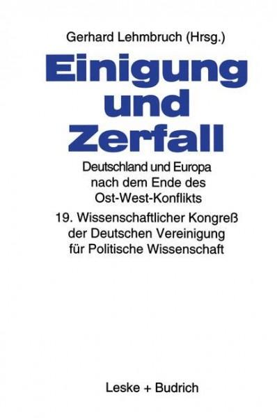 Einigung und Zerfall: Deutschland und Europa nach dem Ende des Ost-West-Konflikts