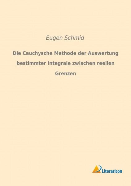 Die Cauchysche Methode der Auswertung bestimmter Integrale zwischen reellen Grenzen