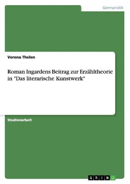 """Roman Ingardens Beitrag zur Erzähltheorie in """"Das literarische Kunstwerk"""""""