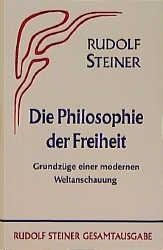 Die Philosophie der Freiheit. Grundzüge einer modernen Weltanschauung... / Die Philosophie der Freih