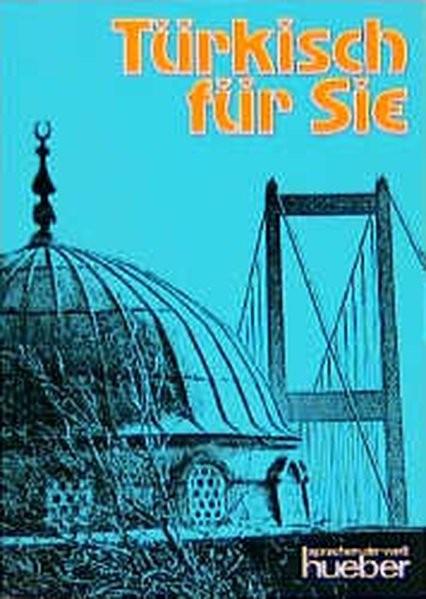 Türkisch für Sie: Ein moderner Sprachkurs für Erwachsene. Lehrbuch