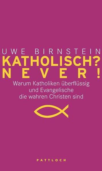 Katholisch? Never! / Evangelisch? Never!: Warum Katholiken überflüssig und Evangelische die wahren C