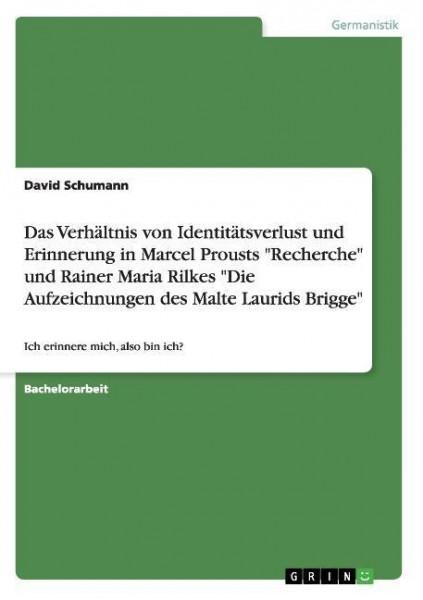 """Das Verhältnis von Identitätsverlust und Erinnerung in Marcel Prousts """"Recherche"""" und Rainer Maria R"""
