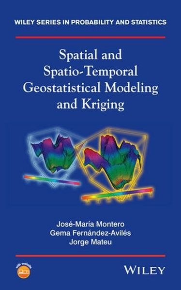 Spatial and Spatio-Temporal Geostatistical Modeling and Kriging (Wiley Series in Probability and Sta