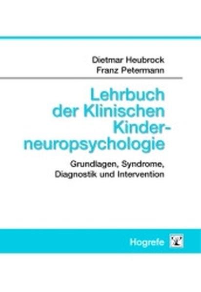 Lehrbuch der Klinischen Kinderneuropsychologie: Grundlagen, Syndrome, Diagnostik und Intervention