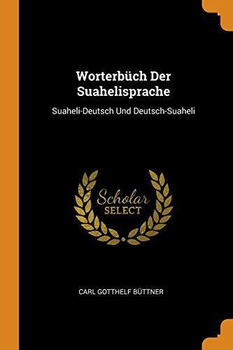 Worterbüch Der Suahelisprache: Suaheli-Deutsch Und Deutsch-Suaheli