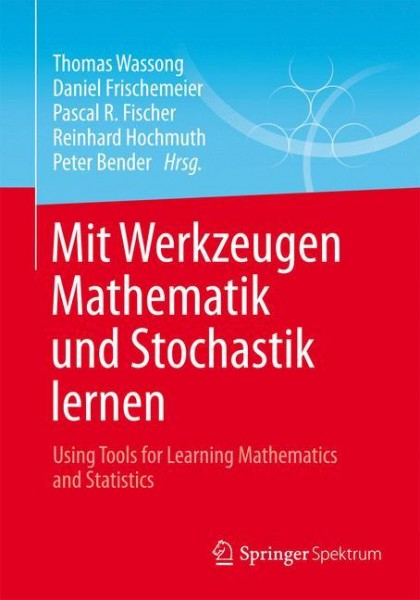 Mit Werkzeugen Mathematik und Stochastik lernen - Using Tools for Learning Mathematics and Statistic
