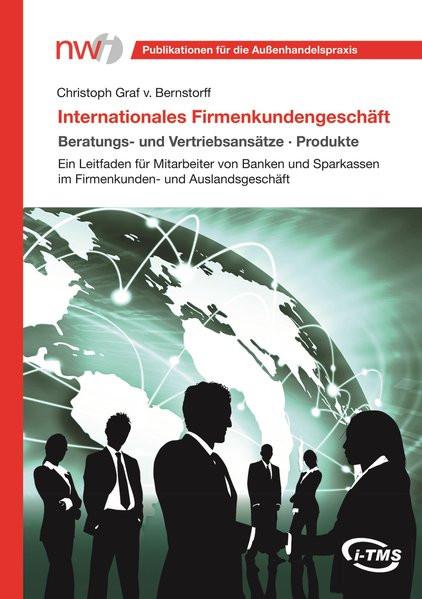 Internationales Firmenkundengeschäft. Beratungs- und Vertriebsansätze, Produkte: Ein Leitfaden für M