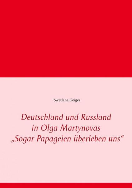 """Deutschland und Russland in Olga Martynovas """"Sogar Papageien überleben uns"""""""
