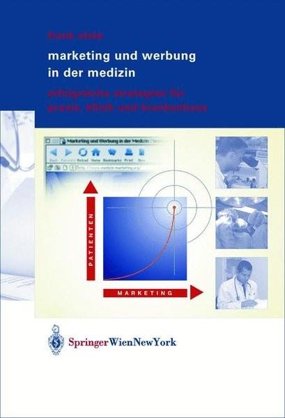 Marketing und Werbung in der Medizin: Erfolgreiche Strategien für Praxis, Klinik und Krankenhaus