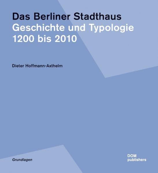 Das Berliner Stadthaus. Geschichte einer Typologie 1200 bis 2010