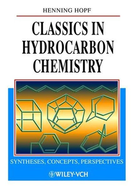 Classics in Hydrocarbon Chemistry: Syntheses, Concepts, Perspectives (Wiley-Vch)