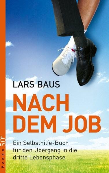 Nach dem Job: Ein Selbsthilfe-Buch für den Übergang in die dritte Lebensphase
