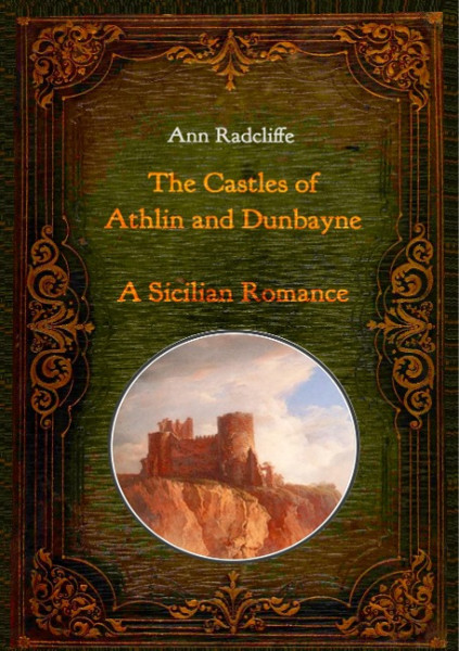 The Castles of Athlin and Dunbayne / A Sicilian Romance. Two Volumes in One