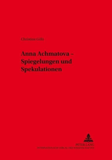 Anna Achmatova - Spiegelungen und Spekulationen - G?lz, Christine