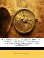 Religiöse Schriften Über Klares Und Dunkles: Der Tiger Von Bengalen. Ueber Religion, Freidenkerei Un