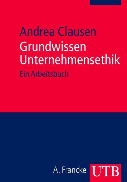 Grundwissen Unternehmensethik: Ein Arbeitsbuch