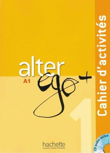 Alter ego+ 1. Cahier d'activités. Arbeitsbuch mit Audio-CD