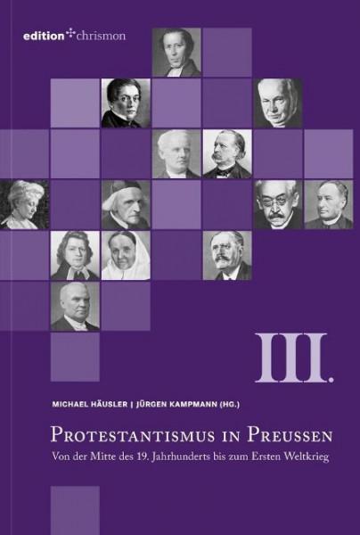 Protestantismus in Preußen III - Von der Mitte des 19. Jahrhunderts bis zum Ersten Weltkrieg