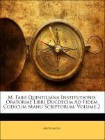 M. Fabii Quintiliana Institutionis Oratoriae Libri Ducdecim Ad Fidem Codicum Manu Scriptorum, Volume