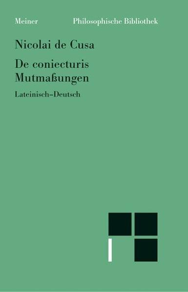 Schriften in deutscher Übersetzung / De coniecturis. Mutmassungen (Philosophische Bibliothek)