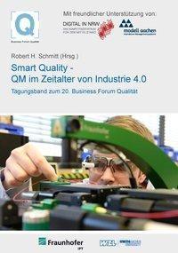 20. Business Forum Qualität Smart Quality - QM im Zeitalter von Industrie 4.0
