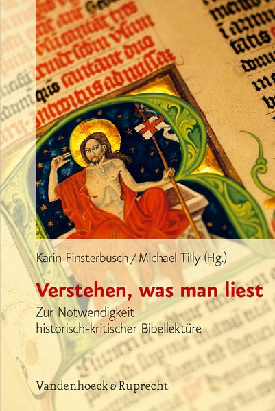 Verstehen, was man liest: Zur Notwendigkeit historisch-kritischer Bibellektüre