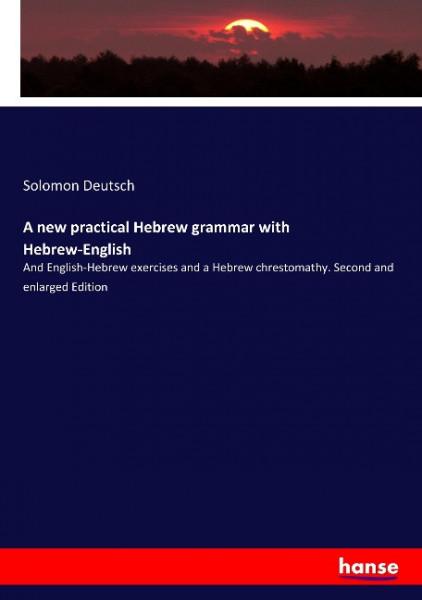 A new practical Hebrew grammar with Hebrew-English