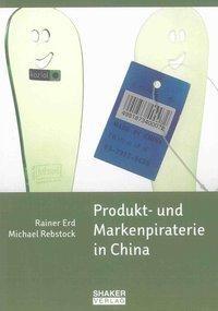 Produkt- und Markenpiraterie in China - Erd, Rainer