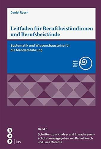 Leitfaden für Berufsbeiständinnen und Berufsbeistände: Systematik und Wissensbausteine für die Manda