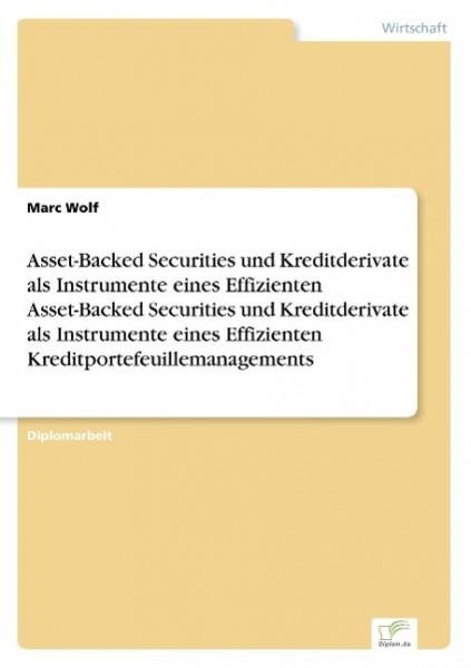 Asset-Backed Securities und Kreditderivate als Instrumente eines Effizienten Asset-Backed Securities und Kreditderivate als Instrumente eines Effizienten Kreditportefeuillemanagements