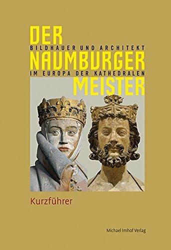 Der Naumburger Meister: Bildhauer und Architekt im Europa der Kathedralen, Kurzführer
