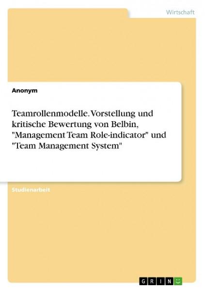 """Teamrollenmodelle. Vorstellung und kritische Bewertung von Belbin, """"Management Team Role-indicator"""""""