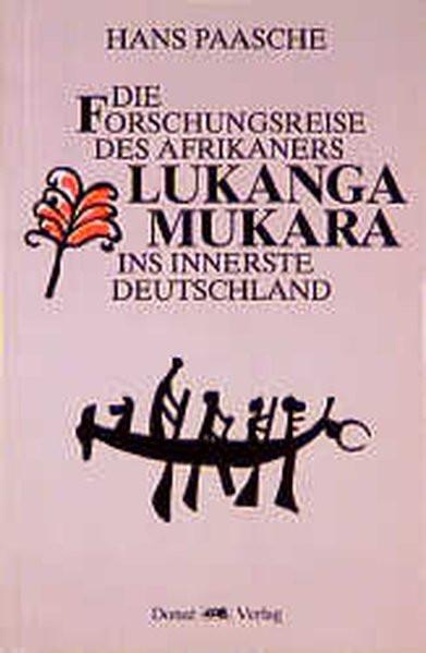 Die Forschungsreise des Afrikaners Lukanga Mukara ins Innerste Deutschlands: Geschildert in Briefen