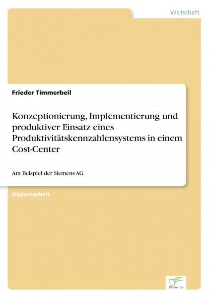 Konzeptionierung, Implementierung und produktiver Einsatz eines Produktivitätskennzahlensystems in einem Cost-Center