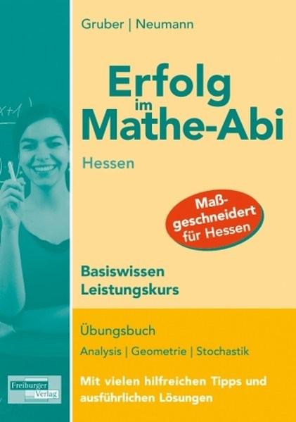 Erfolg im Mathe-Abi Hessen Basiswissen Leistungskurs: Übungsbuch Analysis, Geometrie und Stochastik