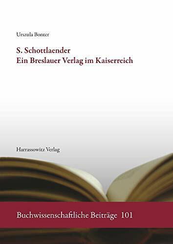 S. Schottlaender. Ein Breslauer Verlag im Kaiserreich